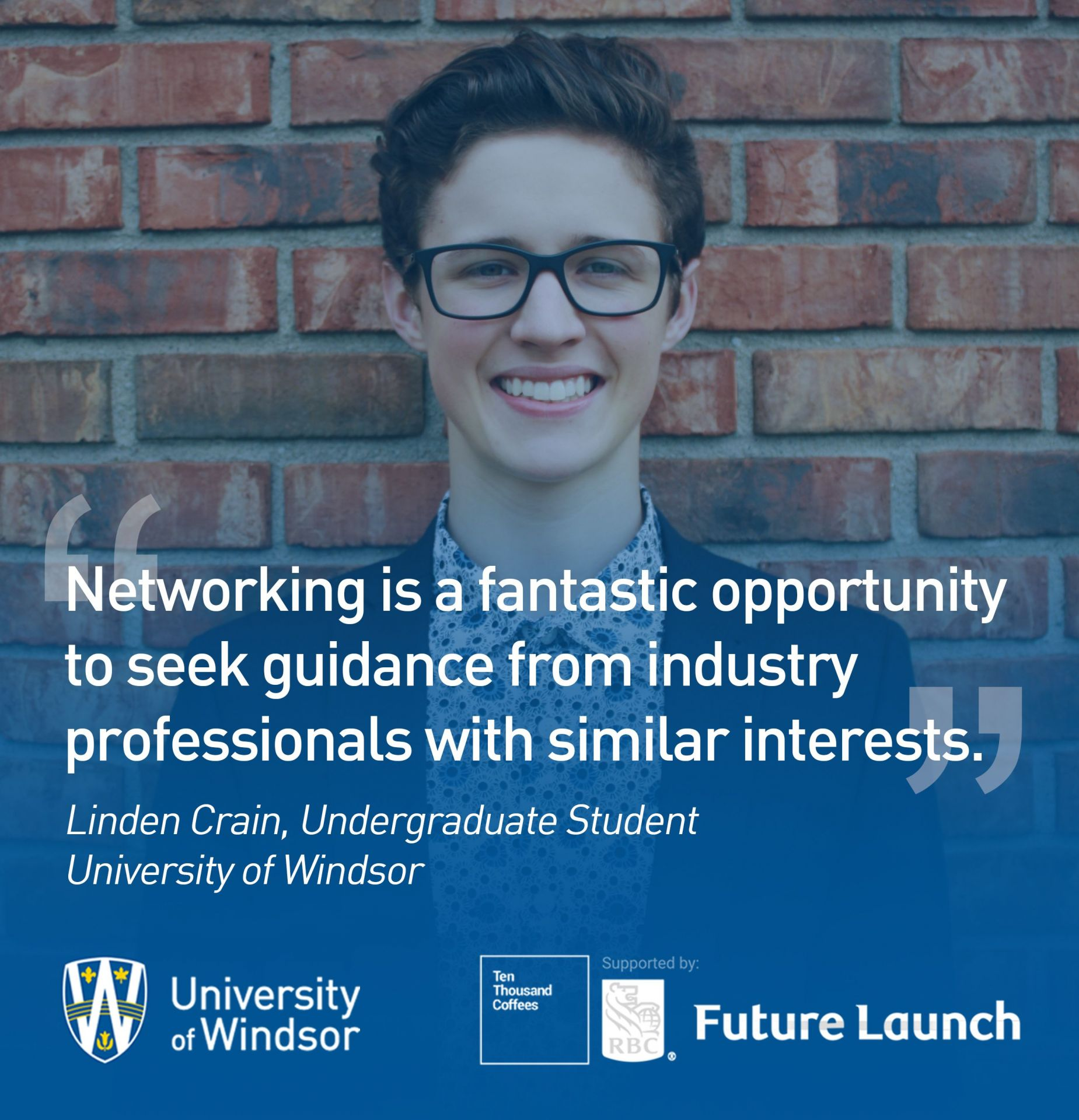 """""""Networking is a fantastic opportunity to seek guidance from industry professionals with similar interests,"""" says Linden Crain, undergraduate student at the University of Windsor"""